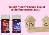 Dùng PM Procare/PM Procare Diamond có cần bổ sung thêm sắt, canxi?